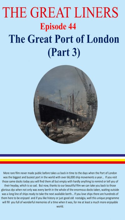 The Great Liners. The Great Port of London ( Part 3)
